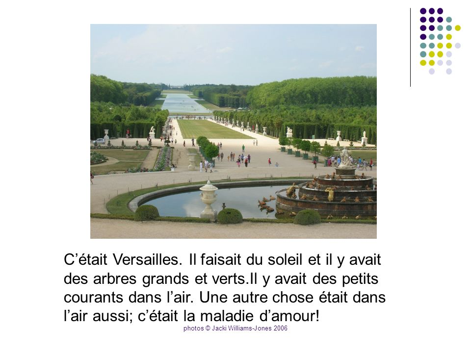 photos © Jacki Williams-Jones 2006 Cétait Versailles.