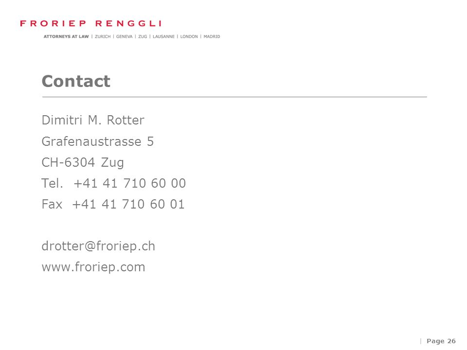 | Page 26 Contact Dimitri M. Rotter Grafenaustrasse 5 CH-6304 Zug Tel.