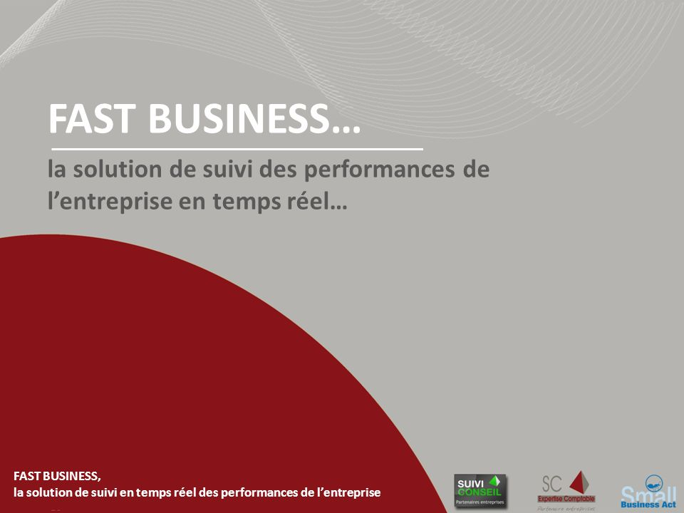 FAST BUSINESS, la solution de suivi en temps réel des performances de lentreprise la solution de suivi des performances de lentreprise en temps réel… FAST BUSINESS…