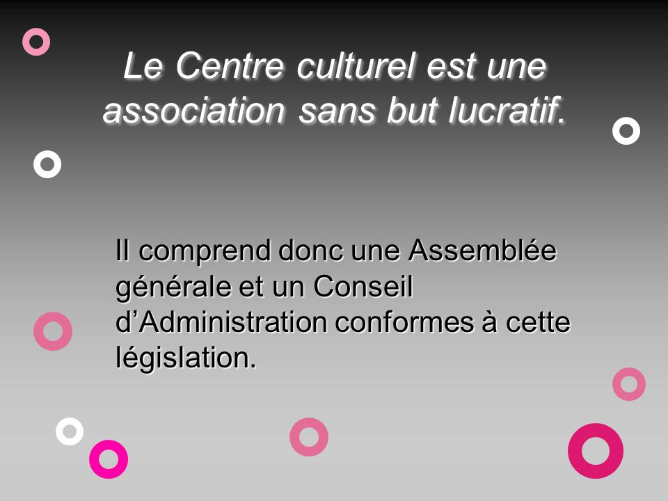Le Centre culturel est une association sans but lucratif.