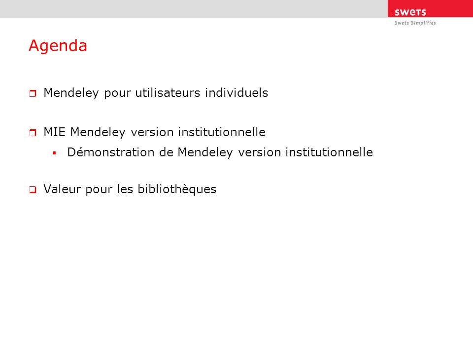 Agenda Mendeley pour utilisateurs individuels MIE Mendeley version institutionnelle Démonstration de Mendeley version institutionnelle Valeur pour les bibliothèques