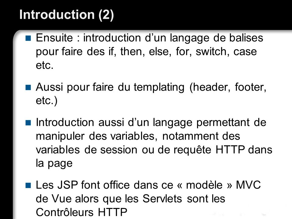 Introduction (2) Ensuite : introduction dun langage de balises pour faire des if, then, else, for, switch, case etc.