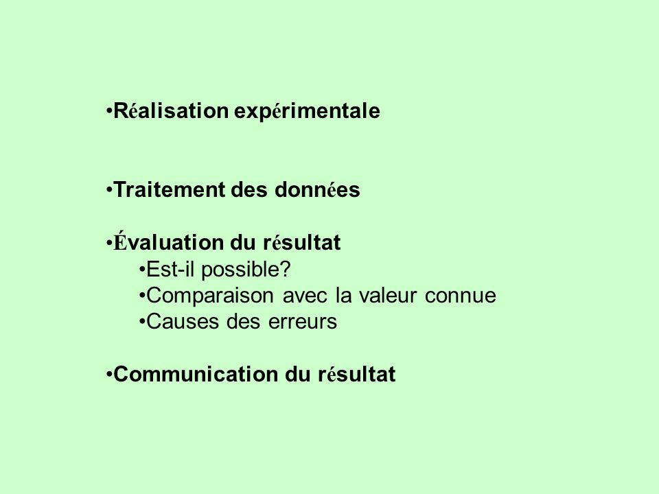 R é alisation exp é rimentale Traitement des donn é es É valuation du r é sultat Est-il possible.