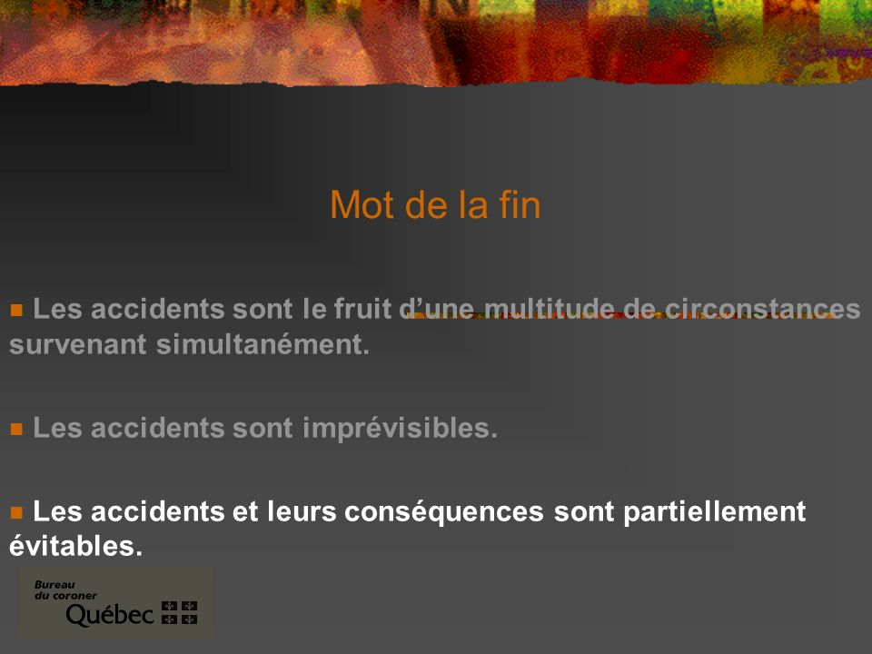 Mot de la fin Les accidents sont le fruit dune multitude de circonstances survenant simultanément.