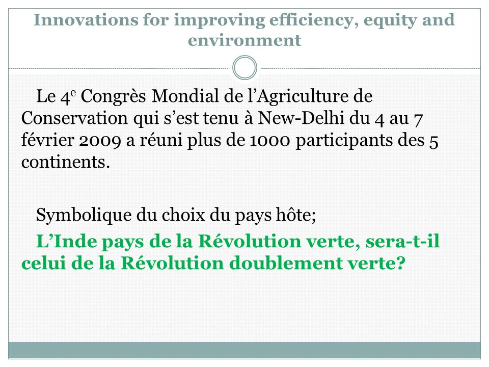 Innovations for improving efficiency, equity and environment Le 4 e Congrès Mondial de lAgriculture de Conservation qui sest tenu à New-Delhi du 4 au 7 février 2009 a réuni plus de 1000 participants des 5 continents.