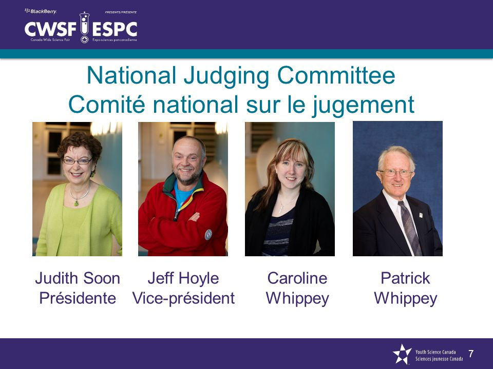 7 National Judging Committee Comité national sur le jugement Judith Soon Présidente Jeff Hoyle Vice-président Caroline Whippey Patrick Whippey