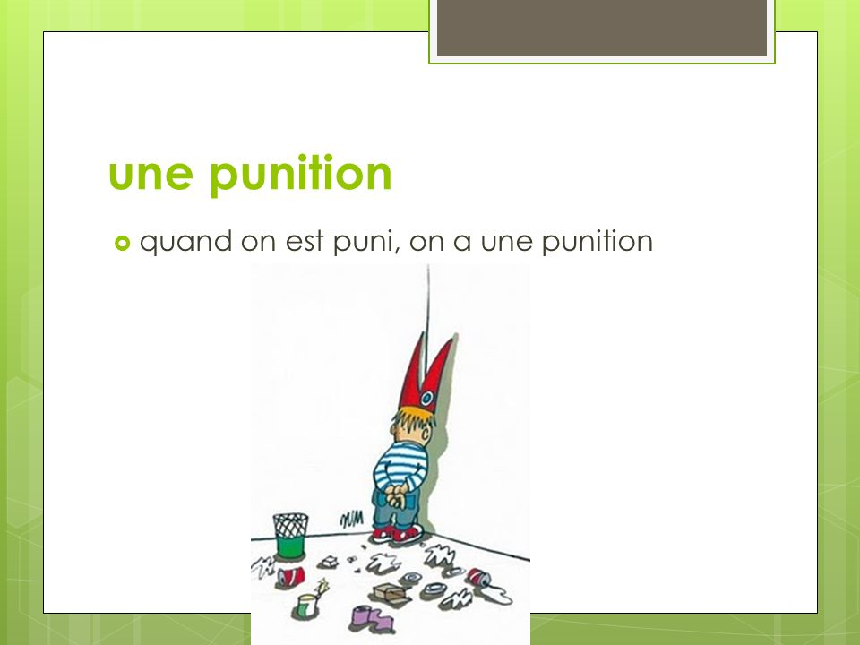 une punition quand on est puni, on a une punition