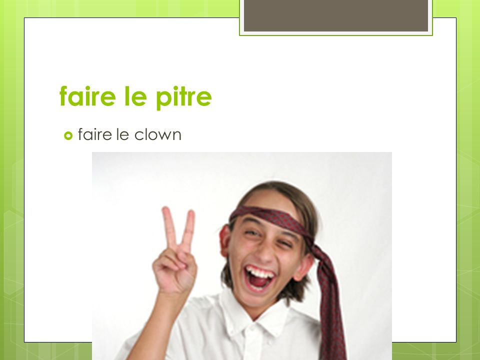 faire le pitre faire le clown