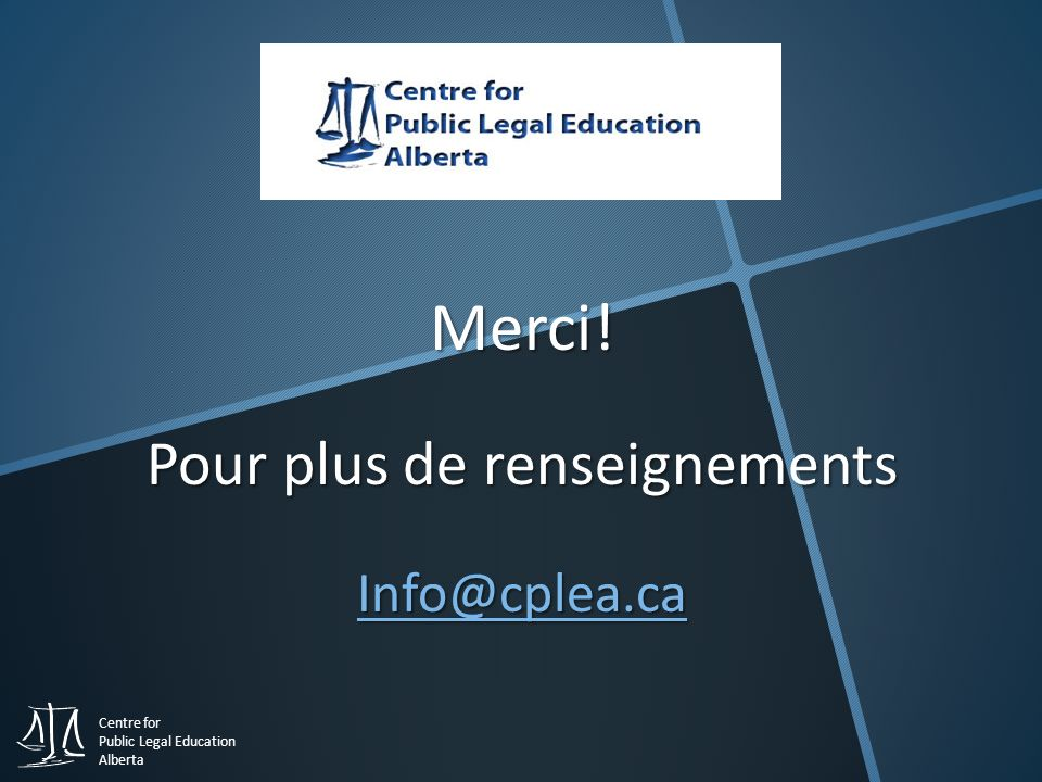 Centre for Public Legal Education Alberta Merci! Pour plus de renseignements
