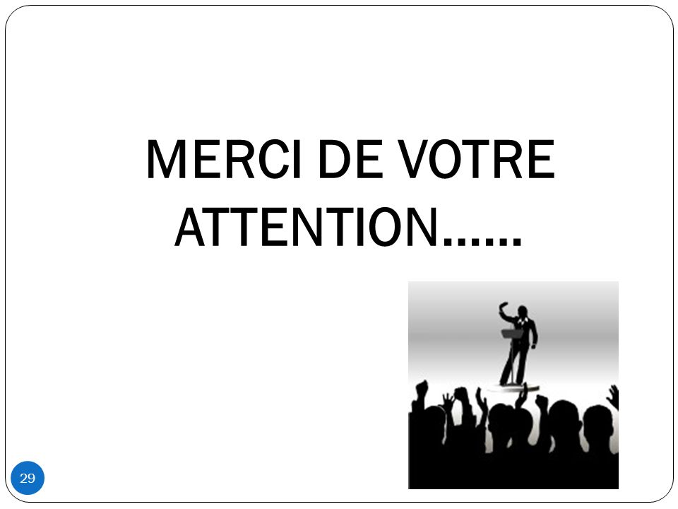 29 MERCI DE VOTRE ATTENTION……