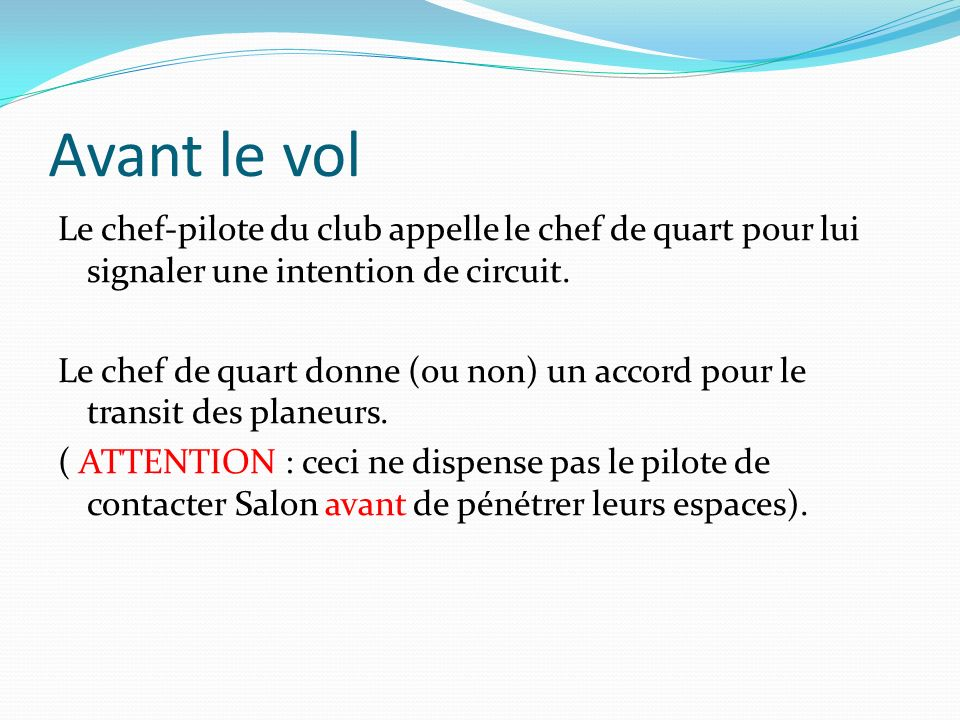 Avant le vol Le chef-pilote du club appelle le chef de quart pour lui signaler une intention de circuit.