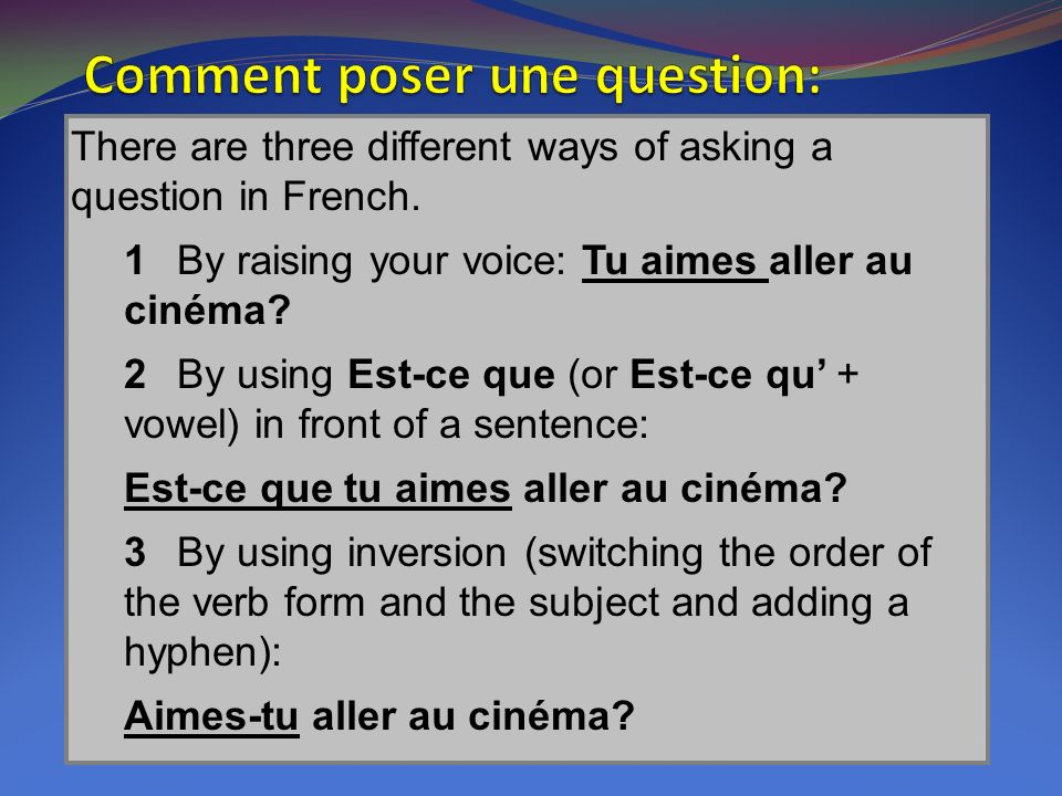 There are three different ways of asking a question in French.