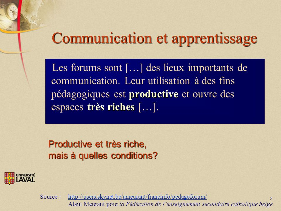 5 Communication et apprentissage productive riches Les forums sont […] des lieux importants de communication.