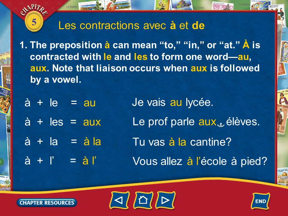 5 Les contractions avec à et de 1. The preposition à can mean to, in, or at.