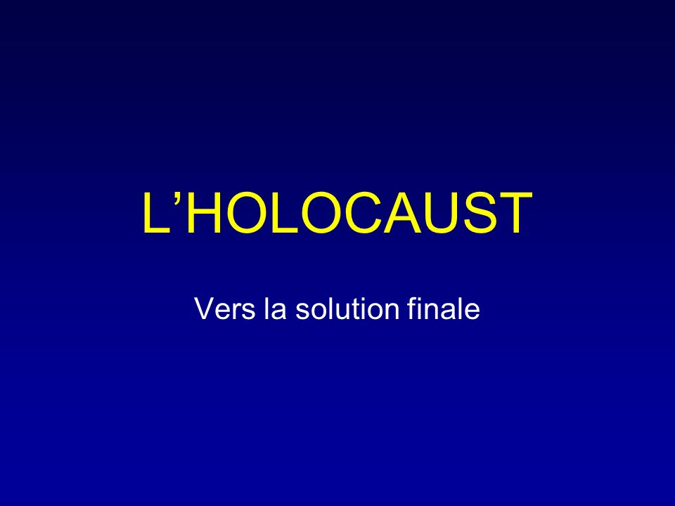 LHOLOCAUST Vers la solution finale