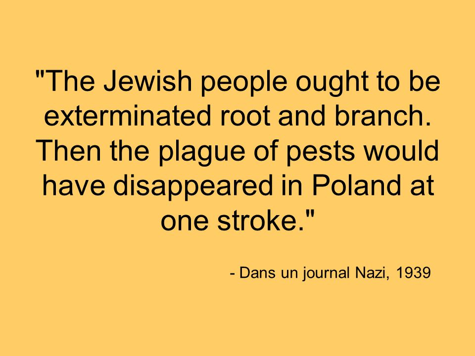 The Jewish people ought to be exterminated root and branch.
