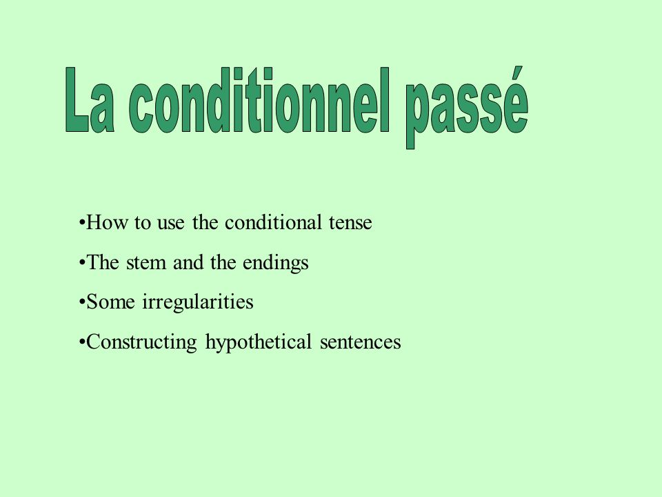 How to use the conditional tense The stem and the endings Some irregularities Constructing hypothetical sentences