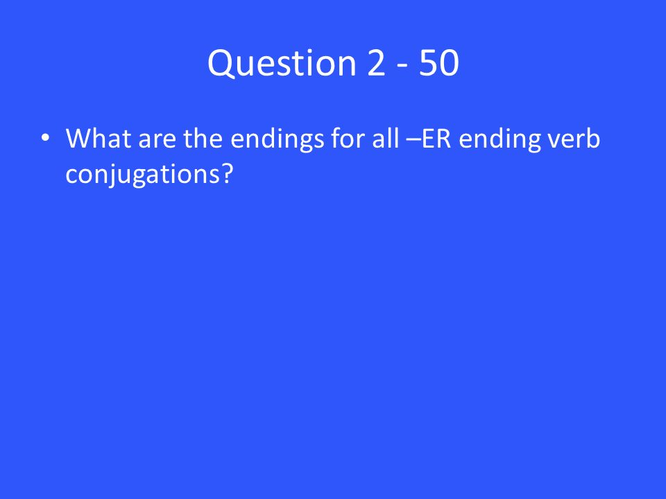 Question What are the endings for all –ER ending verb conjugations