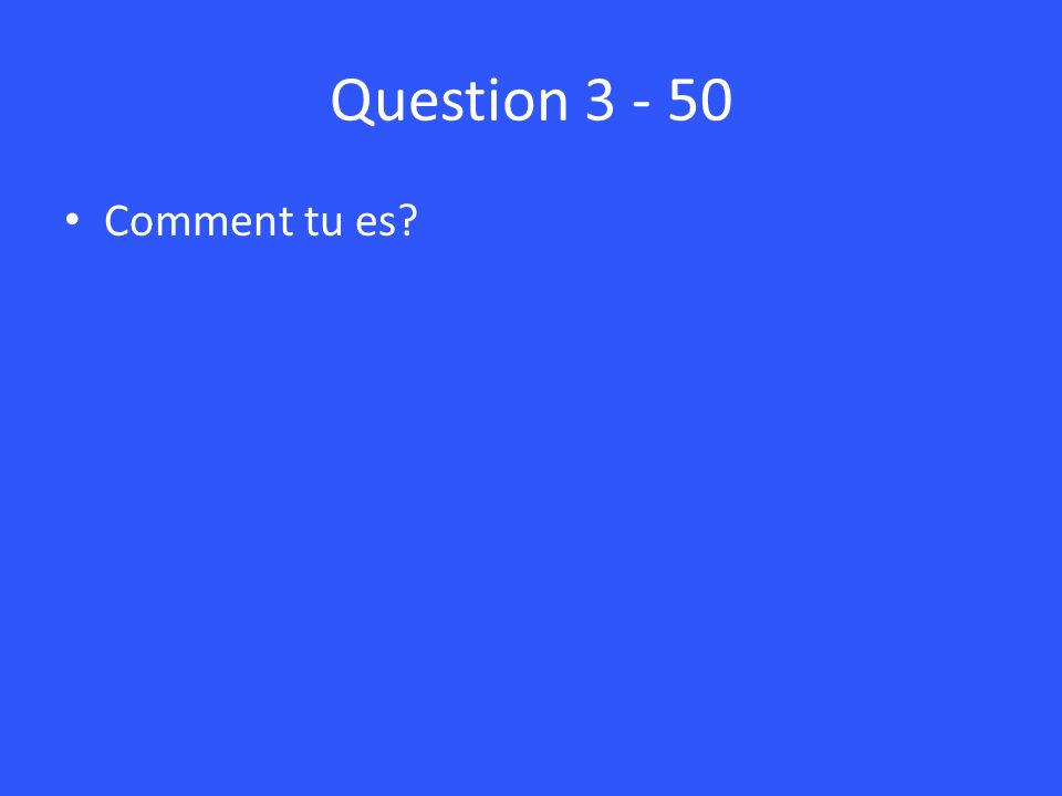 Question Comment tu es