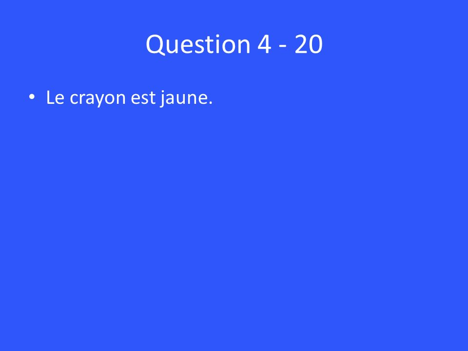 Question Le crayon est jaune.
