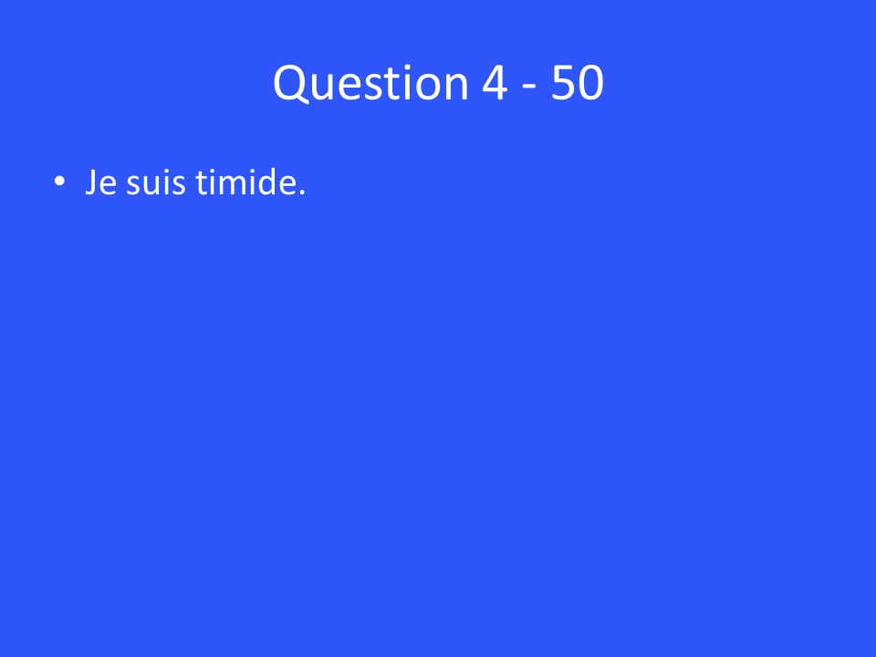 Question Je suis timide.