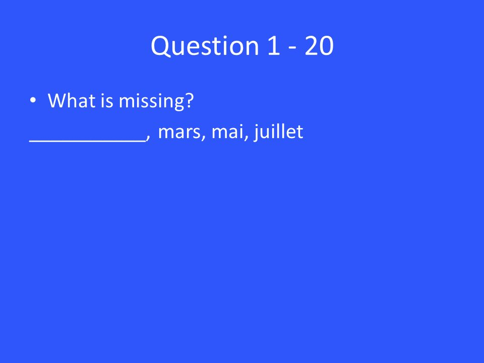 Question What is missing ___________, mars, mai, juillet
