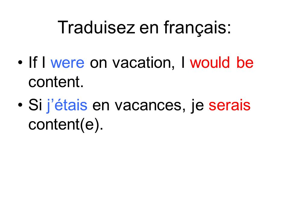 Traduisez en français: If I were on vacation, I would be content.