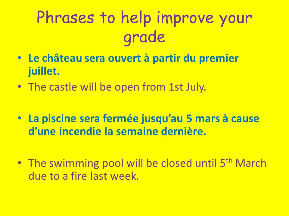 Phrases to help improve your grade Le château sera ouvert à partir du premier juillet.