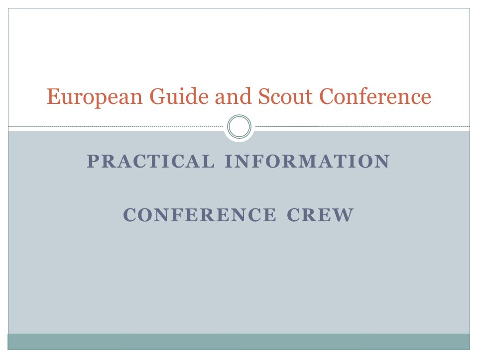 PRACTICAL INFORMATION CONFERENCE CREW European Guide and Scout Conference