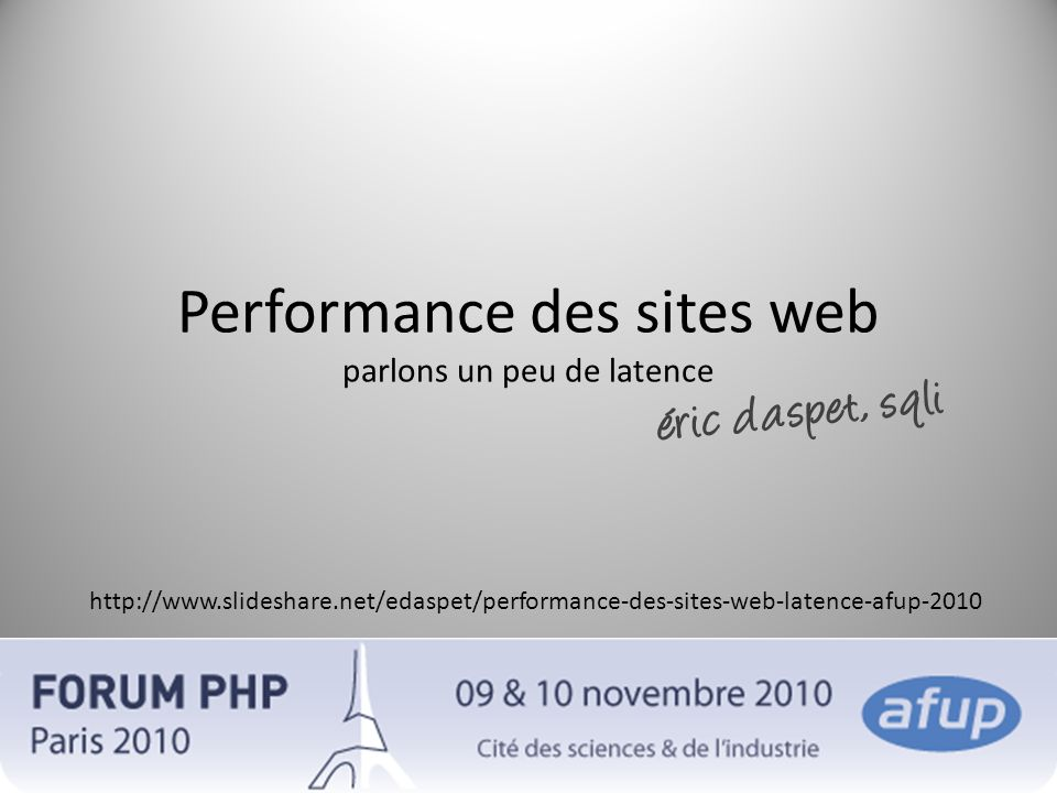 Performance des sites web parlons un peu de latence éric daspet, sqli http://www.slideshare.net/edaspet/performance-des-sites-web-latence-afup-2010