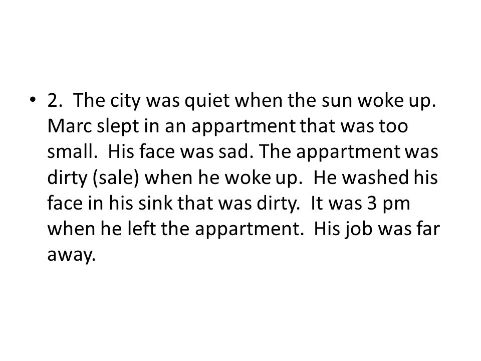 2. The city was quiet when the sun woke up. Marc slept in an appartment that was too small.