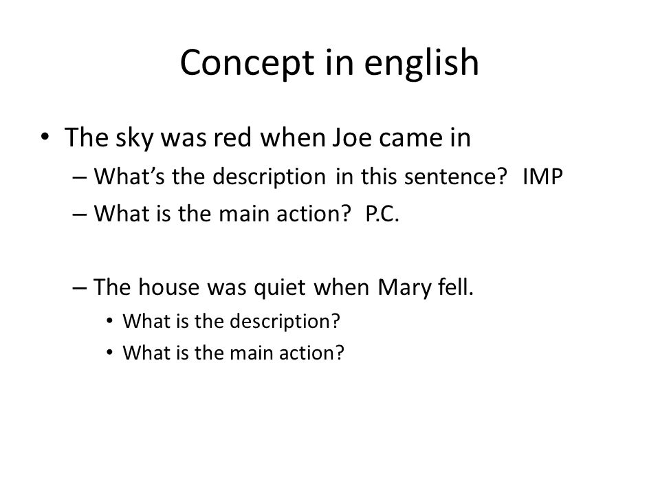 Concept in english The sky was red when Joe came in – Whats the description in this sentence.