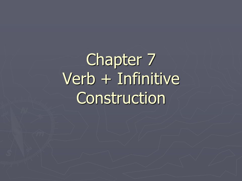 Chapter 7 Verb + Infinitive Construction