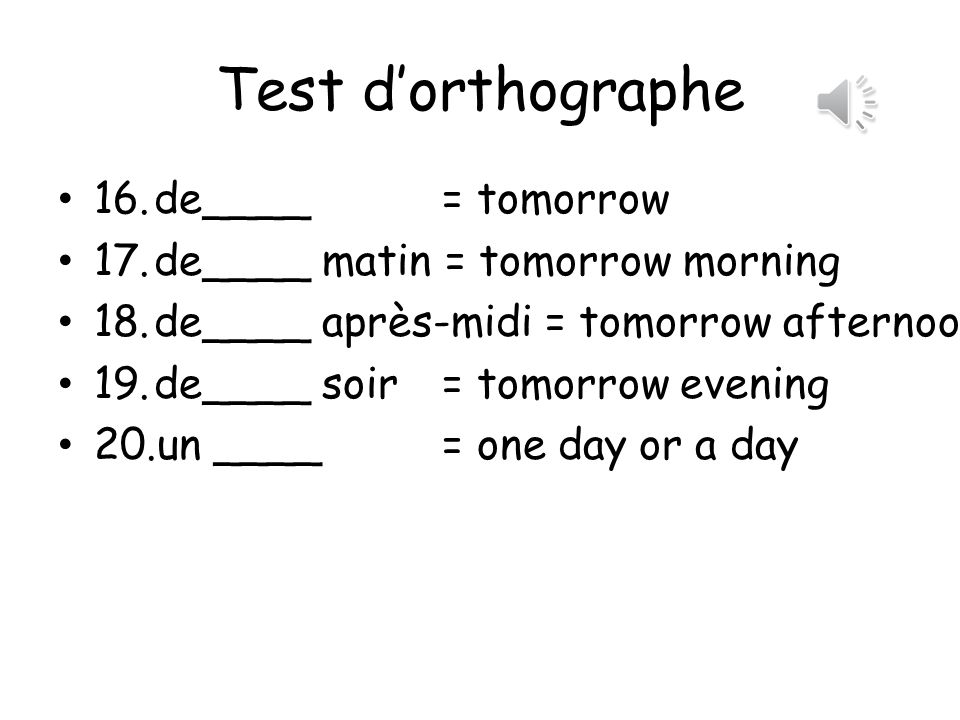 Test dorthographe 11 ___ès = after 12 ___ès -demain = day after tomorrow 13 un _____-____= one afternoon 14 cet _____-midi = this afternoon 15 _______ hui = today