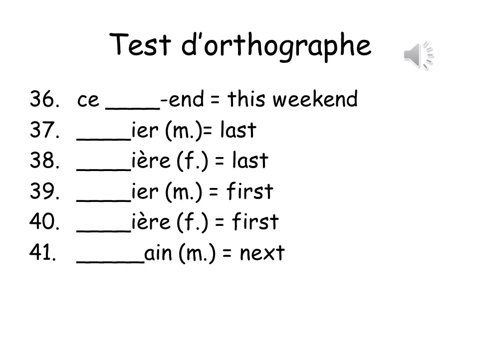 Test dorthographe 31.un ____ = one evening 32.ce ____ = this evening 33.une ______ = an evening 34.un ________ = a weekend 35.le ____-end = the weekend