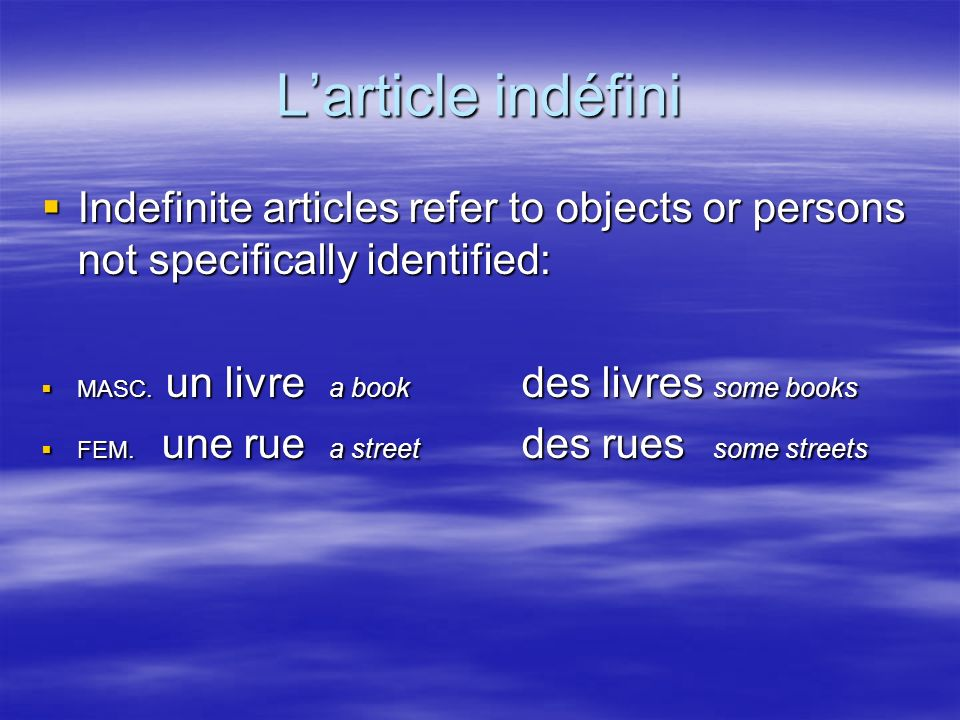 Larticle indéfini Indefinite articles refer to objects or persons not specifically identified: Indefinite articles refer to objects or persons not specifically identified: MASC.
