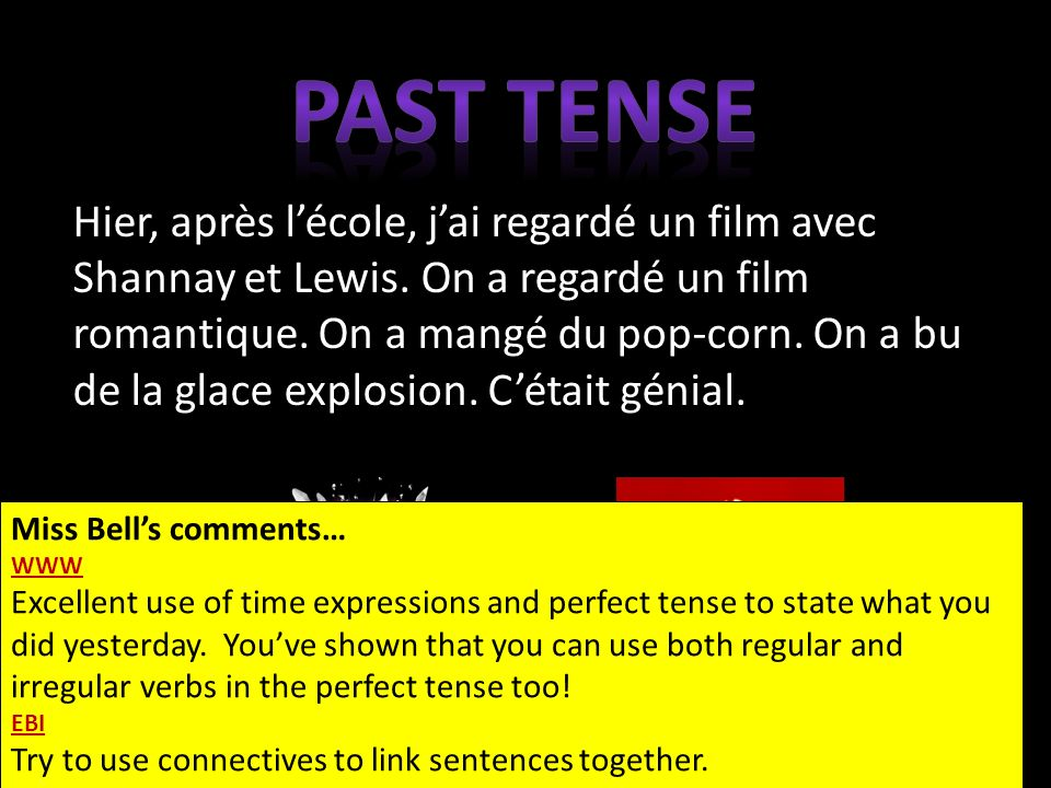 Miss Bells comments… WWW Excellent use of time expressions and perfect tense to state what you did yesterday.