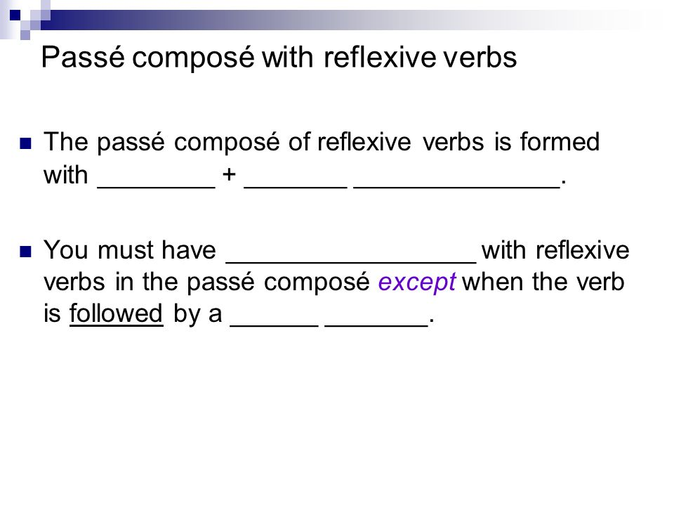 Passé composé with reflexive verbs The passé composé of reflexive verbs is formed with ________ + _______ ______________.