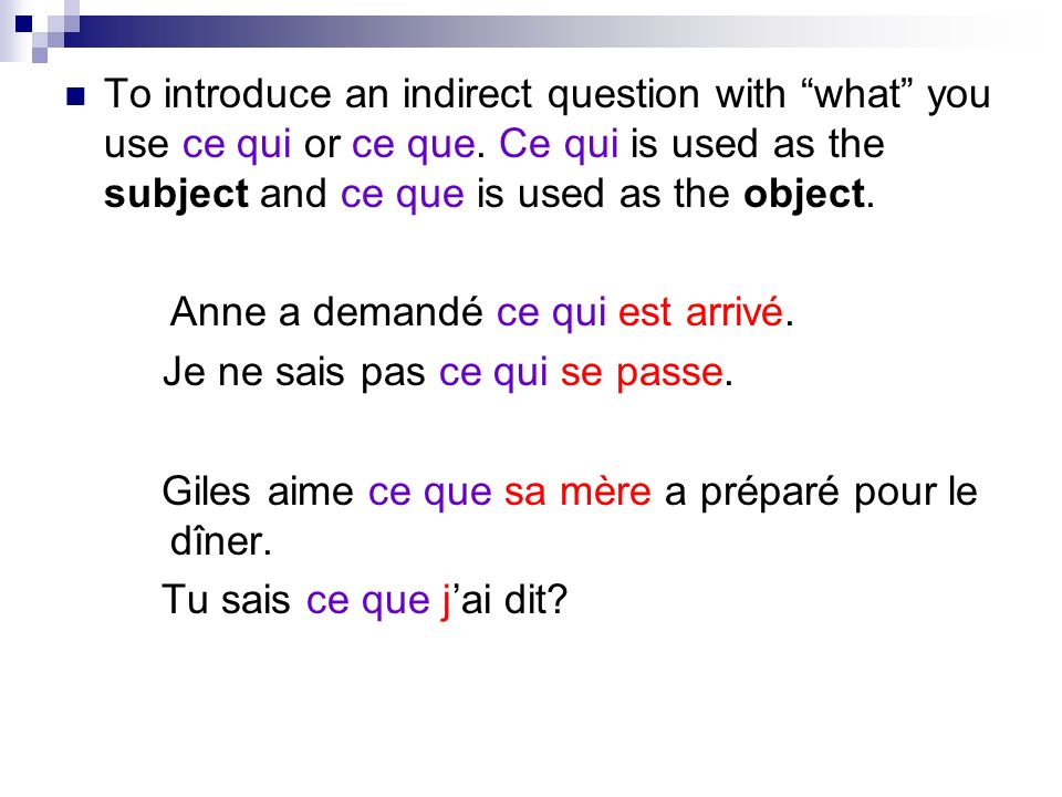 To introduce an indirect question with what you use ce qui or ce que.