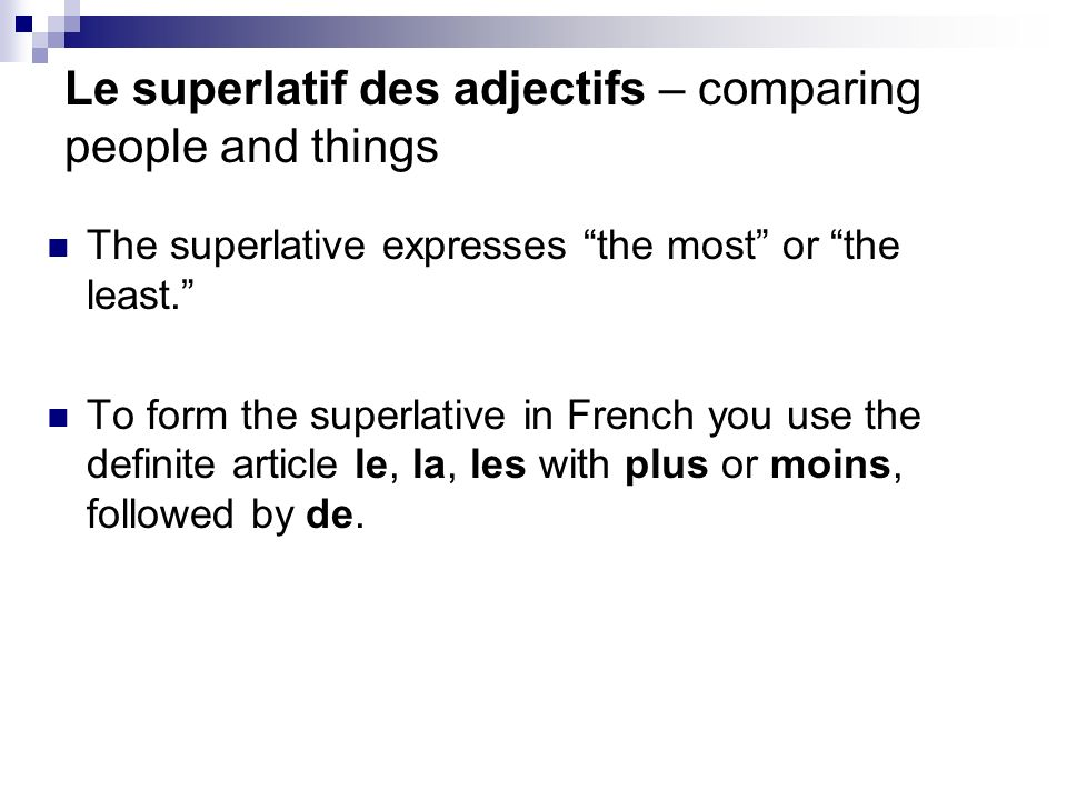 Le superlatif des adjectifs – comparing people and things The superlative expresses the most or the least.