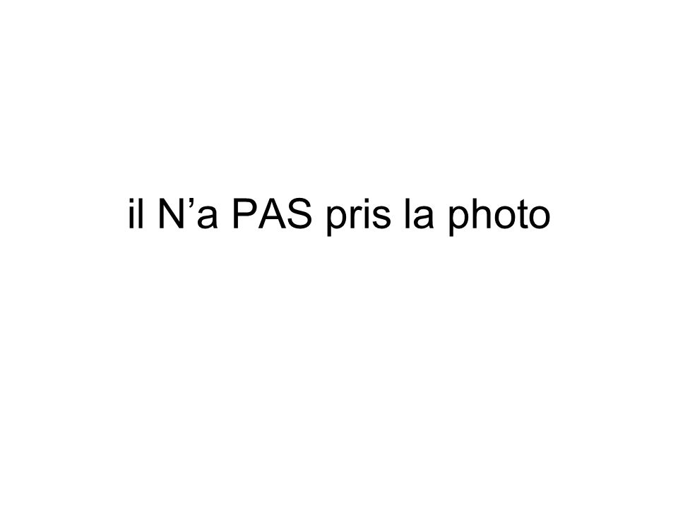 il Na PAS pris la photo