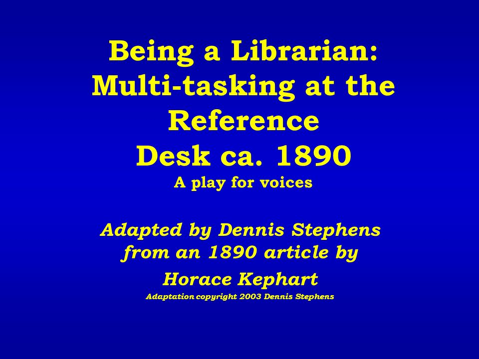 Being a Librarian: Multi-tasking at the Reference Desk ca.