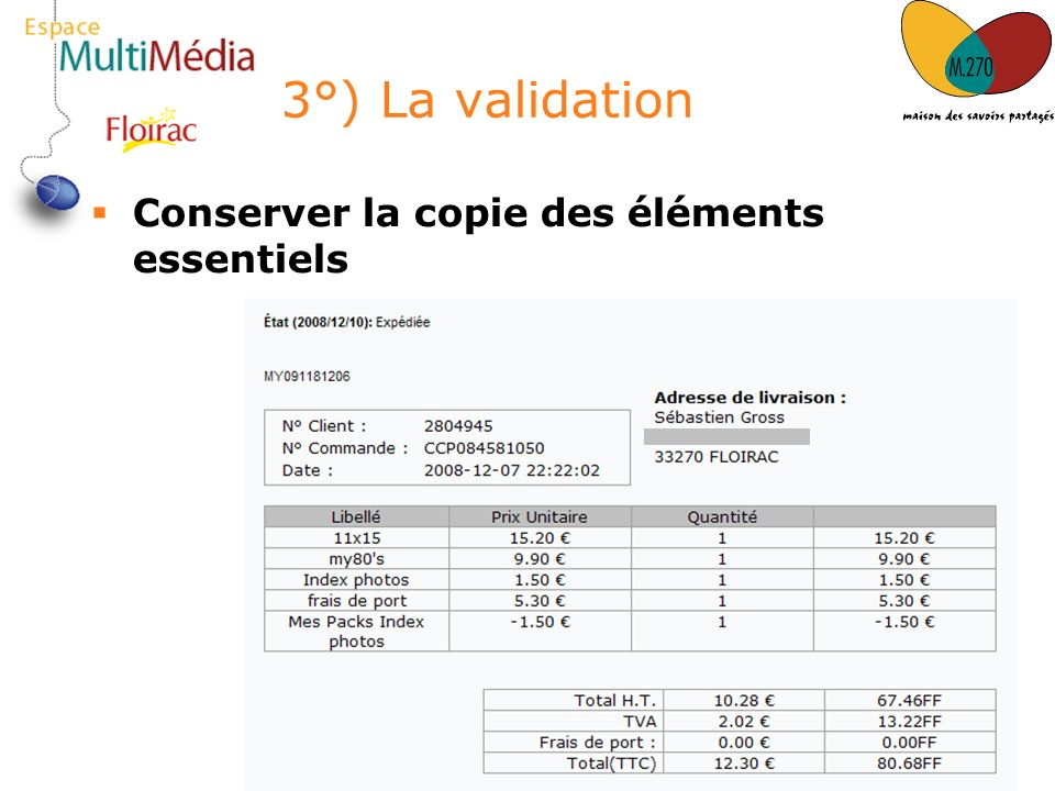 3°) La validation Conserver la copie des éléments essentiels