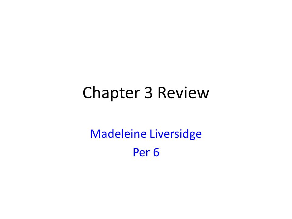 Chapter 3 Review Madeleine Liversidge Per 6