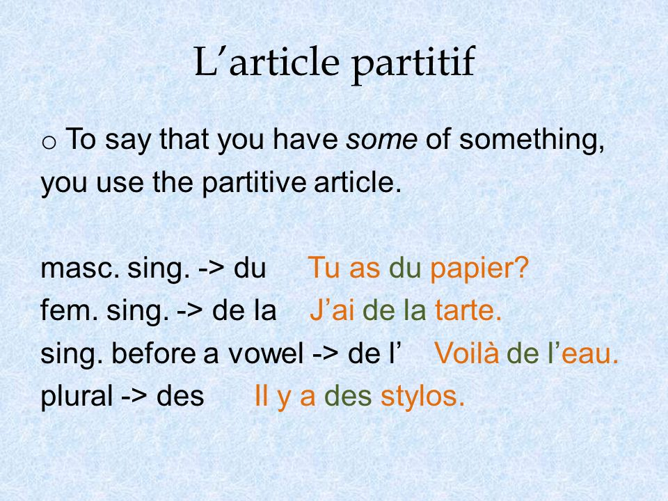 Larticle partitif o To say that you have some of something, you use the partitive article.