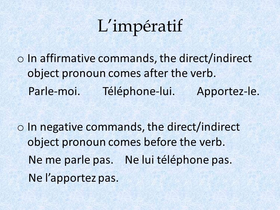Limpératif o In affirmative commands, the direct/indirect object pronoun comes after the verb.