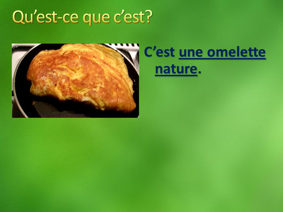 Cest une omelette nature.