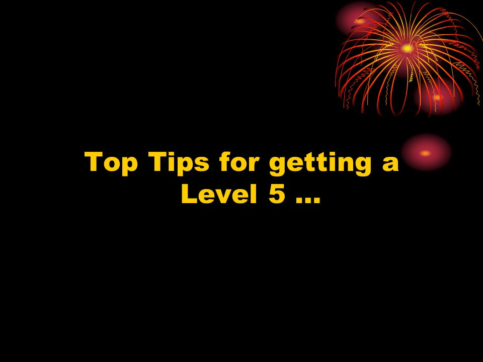 Top Tips for getting a Level 5 …