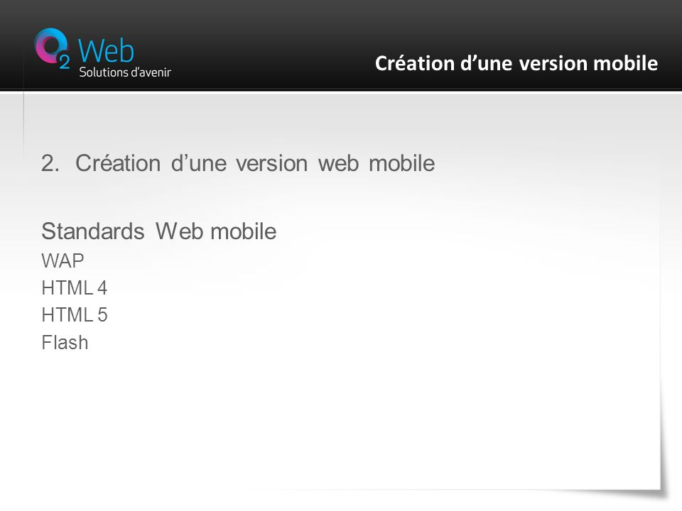 2.Création dune version web mobile Standards Web mobile WAP HTML 4 HTML 5 Flash Création dune version mobile