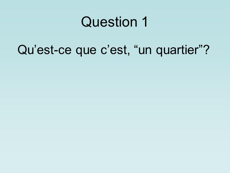 Question 1 Quest-ce que cest, un quartier